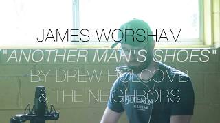 """Drew Holcomb & The Neighbors - """"Another Man's Shoes"""" (Cover by James Worsham)"""