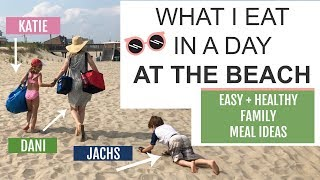 What I Eat In A Day At The Beach | Easy + Healthy Family Snacks