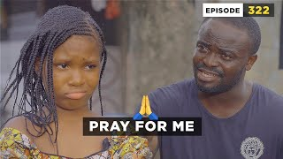 Pray for me - Episode 322 (Mark Angel Comedy)