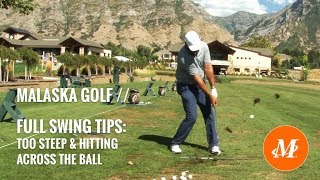 Malaska Golf // Full Swing Tips // Too Steep - Across The Ball - Shallow The Shaft