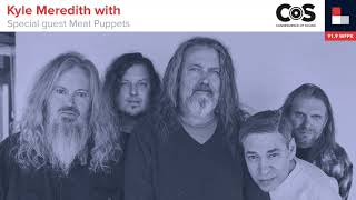 Kyle Meredith With... Meat Puppets