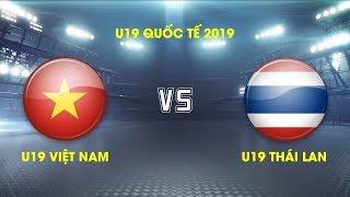 TRỰC TIẾP   U19 Việt Nam Vs U19 Thái Lan   Giải VĐ U19 Quốc Tế 2019   BLV Quang Huy