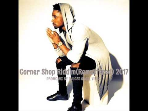 Corner Shop Riddim Mix (Remastered) Feat. Romain Virgo Cecile Chris Martin JahVinci (April 2017)