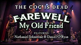 The Cog is Dead - Farewell My Old Friend (w/ Nathaniel Johnstone & Daniel O'Ryan)