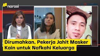 Saatnya Karantina: Dirumahkan, Pekerja Jahit Masker Kain untuk Nafkahi Keluarga(Part 6)   Mata Najwa