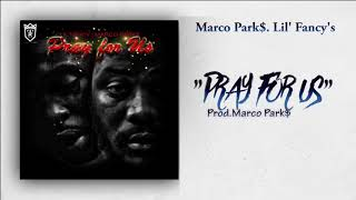 Pray For Us - Marco Park$.Feat Lil' Fancy's (Official Audio)