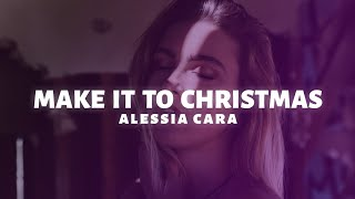 Alessia Cara   Make It To Christmas (Lyrics)