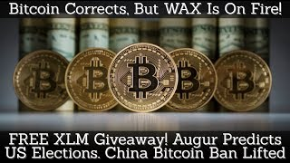Bitcoin Corrects, But WAX On Fire! FREE XLM Giveaway! Augur Predicts US Election