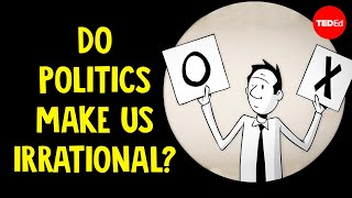 Jay Van Bavel & Addison Anderson - Do Politics Make Us Irrational?