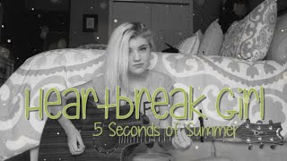 Heartbreak Girl (Cover by Lauren Bonnell) 5 Seconds of Summer #repost