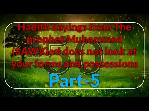 50 Hadith from The prophet Muhammed (SAW)-God does not look at your forms and possessions-part-5!