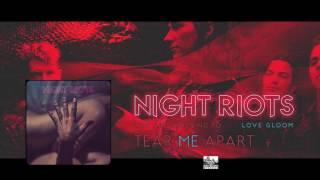 || NIGHT RIOTS || - Tear Me Apart