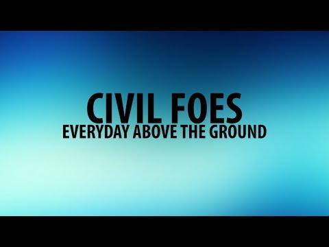 Civil Foes - Everyday Above the Ground (Official Lyric Video)