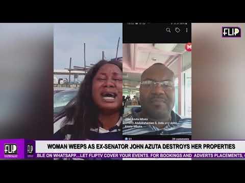 WOMAN WEEPS AS EX SENATOR JOHN AZUTA DESTROYS HER PROPERTIES