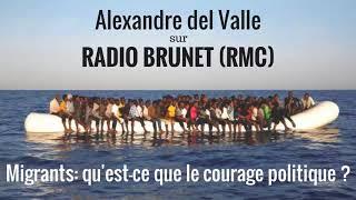 RMC - Radio Brunet : Migrants: qu'est-ce que le courage politique ?