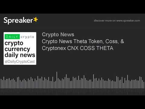Crypto News Theta Token, Coss, & Cryptonex CNX COSS THETA