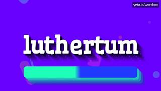 HOW PRONOUNCE LUTHERTUM! (BEST QUALITY VOICES)