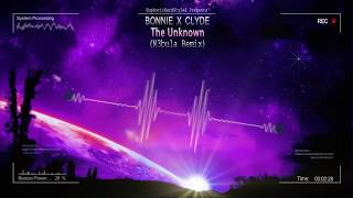 Bonnie X Clyde - The Unknown (N3bula Remix) [Free Release]