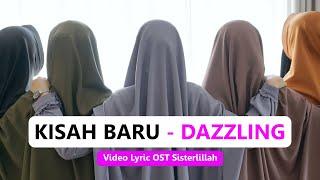 Dazzling   Kisah Baru (OST Sisterlillah #1) | Official Lyric Video