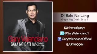 Gary Valenciano Gaya ng Dati Album - Di Bale Na Lang