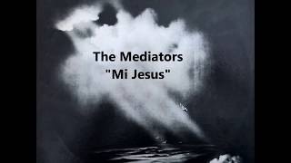 Mi Jesus - The Mediators