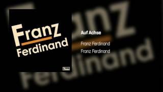 Franz Ferdinand - Auf Achse | Franz Ferdinand