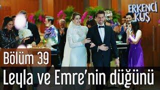 Erkenci Kuş 39. Bölüm   Leyla Ve Emre'nin Düğünü