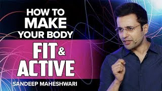 How to Make your Body Fit & Active? By Sandeep Maheshwari I Hindi
