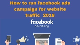 How to run facebook ads campaign for website traffic 2018