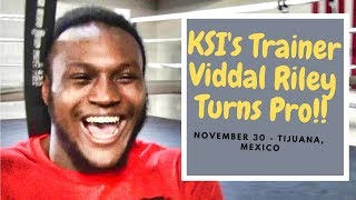 From KSI's Boxing Coach To His Pro Debut, Viddal Riley Talks About His 1st Fight On Nov. 30