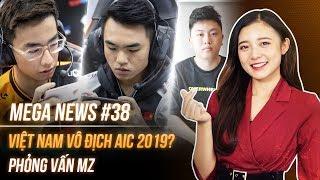 Mega News #38   Còn 3 ngày tới Bán kết AIC 2019 - HLV MZ Esports nói gì trước thềm SEA Games 30?