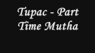 Tupac - Part Time Mutha *Lyrics