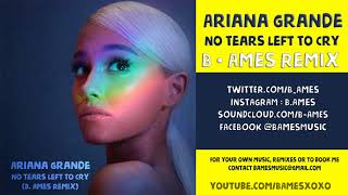 No Tears Left To Cry (B. Ames Remix) | Ariana Grande