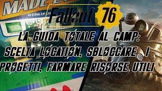 FALLOUT 76 - LA GUIDA TOTALE AL CAMP: SCELTA LOCATION, SBLOCCARE  I PROGETTI, FARMARE RISORSE UTILI