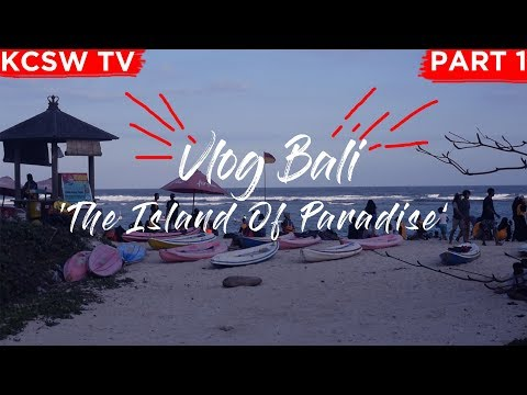 Vlog Bali The Island Of Paradise PART 1 | Cinematic Video | Kcsw Vlog