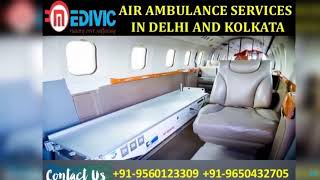 Avail Very Smart Air Ambulance Services in Delhi and Kolkata by Medivic