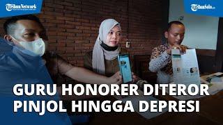 Guru Honorer Utang Pinjol Rp3,7 Juta jadi Rp206 Juta, Orang di Sekitar Ikut Diteror & Diintimidasi