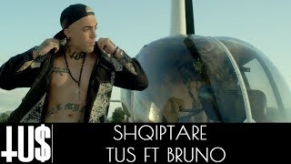 Gambar cover Tus ft. Bruno - Shqiptare - Official Video Clip