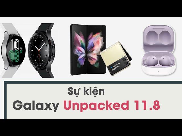 Toàn cảnh sự kiện Samsung Galaxy Unpacked 11.8