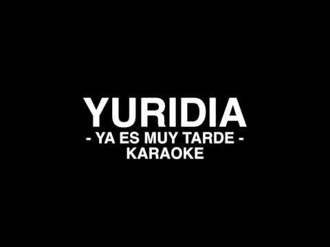 Ya es muy tarde Yuridia