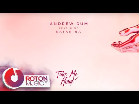 Andrew Dum - Take Me Home (ft. Katarina) Official Audio