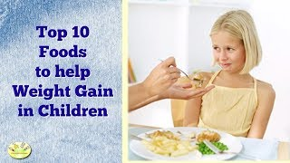 Top 10 Foods to Help Weight Gain in Children| Diet for Underweight Kids