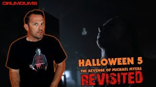 HALLOWEEN 5: The Revenge of Michael Myers REVISITED (A Drumdums Special)