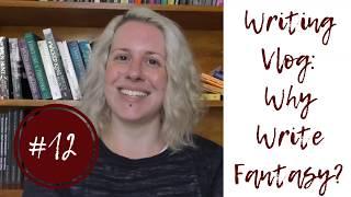 Writing Vlog #12: Why Write Fantasy?