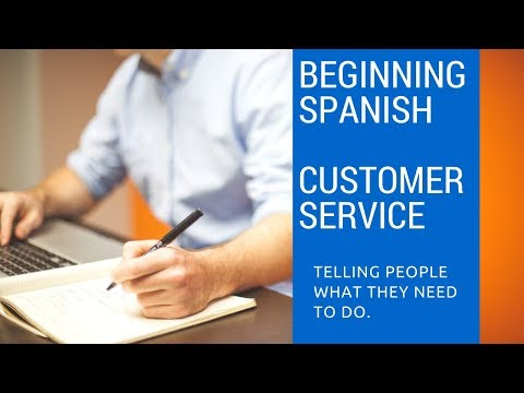 Spanish for Customer Service- Telling people what the need to do.