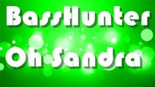 BassHunter - Oh Sandra (Dj Ness Remix) HD