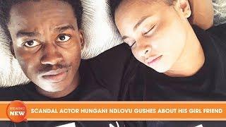 SCANDAL ACTOR HUNGANI NDLOVU GUSHES ABOUT HIS GIRL FRIEND