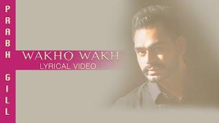 Wakho Wakh (Full Audio) | Lyrical Video | Prabh Gill | Channo