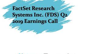 FactSet Research Systems Inc. (FDS) Q2 2019 Earnings Call