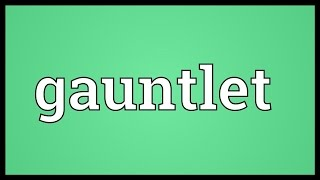 Gauntlet Meaning